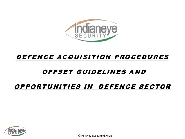 Defence Acquisition Procedures Offset Guidelines and Opportunities in  Defence Sector Securing Asia 2013