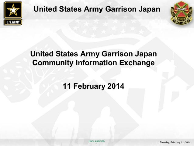 United States Army Garrison Japan  United States Army Garrison Japan Community Information Exchange 11 February 2014  UNCL...