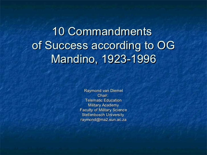10 Commandmentsof Success according to OG    Mandino, 1923-1996          Raymond van Diemel                  Chair:       ...