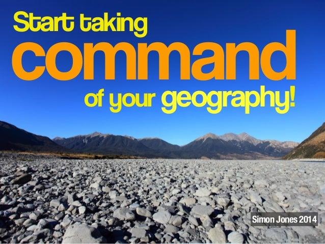 command Start taking of your geography! Simon Jones 2014