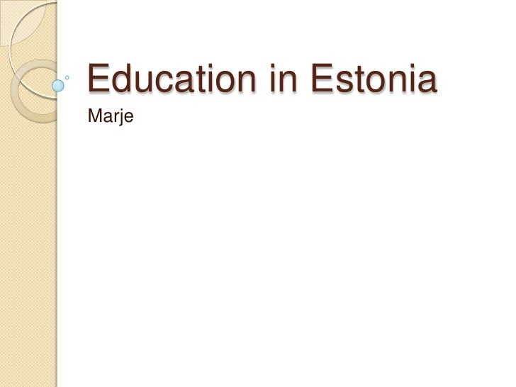 Education in Estonia<br />Marje<br />
