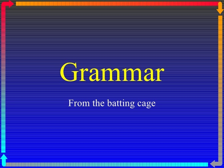 Grammar From the batting cage