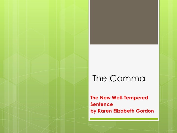 The Comma<br />The New Well-Tempered <br />Sentence<br />by Karen Elizabeth Gordon <br />