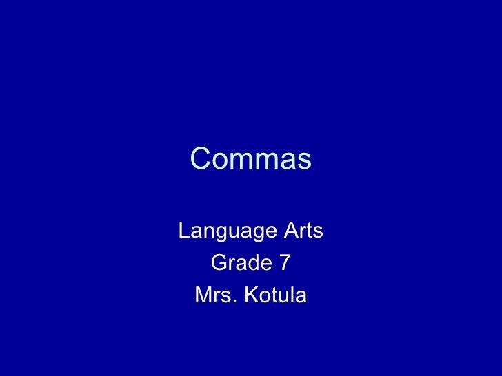 Commas Language Arts Grade 7 Mrs. Kotula