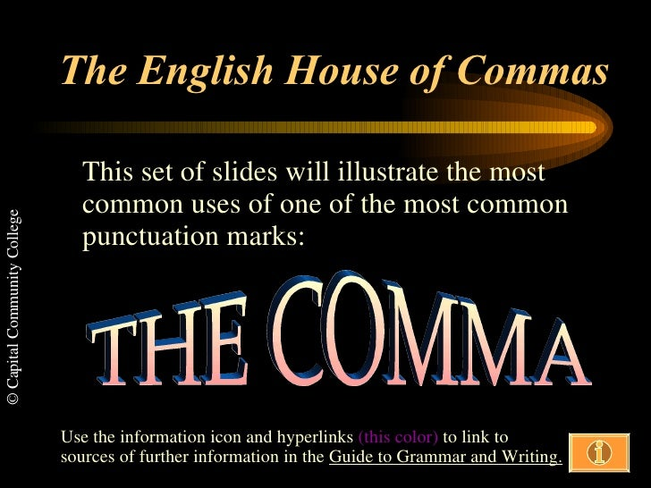 The English House of Commas This set of slides will illustrate the most common uses of one of the most common punctuation ...