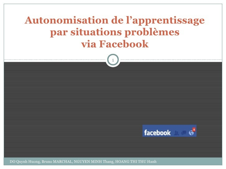 Autonomisation de l'apprentissage          par situations problèmes                 via Facebook                          ...