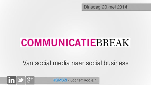 #SMSZI - JochemKoole.nl Van social media naar social business Dinsdag 20 mei 2014