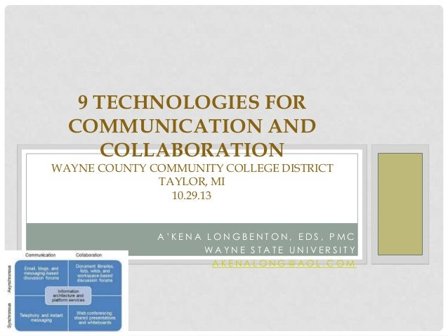 9 TECHNOLOGIES FOR COMMUNICATION AND COLLABORATION WAYNE COUNTY COMMUNITY COLLEGE DISTRICT TAYLOR, MI 10.29.13  A'KENA LON...