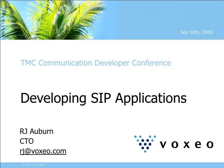 Sep 16th, 2008     TMC Communication Developer Conference    Developing SIP Applications  RJ Auburn CTO rj@voxeo.com © Vox...