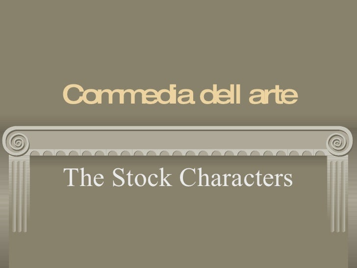 Commedia dell arte The Stock Characters