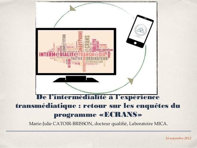 De l'intermédialité à l'expériencetransmédiatique : retour sur les enquêtes du          programme «ECRANS»   Marie-Julie C...