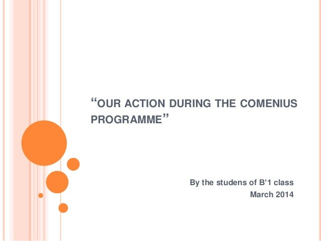 """OUR ACTION DURING THE COMENIUS PROGRAMME"" By the studens of Β'1 class March 2014"