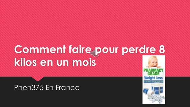 Comment faire pour perdre 8 kilos en un mois Phen375 En France