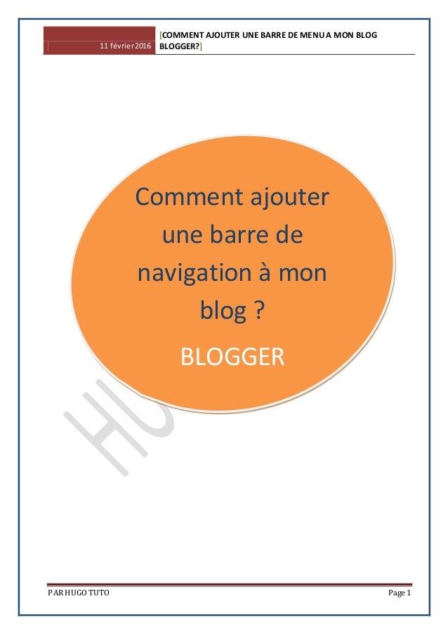 11 février2016 [COMMENT AJOUTER UNE BARRE DE MENU A MON BLOG BLOGGER?] PAR HUGO TUTO Page 1 « Blogger » Comment ajouter un...