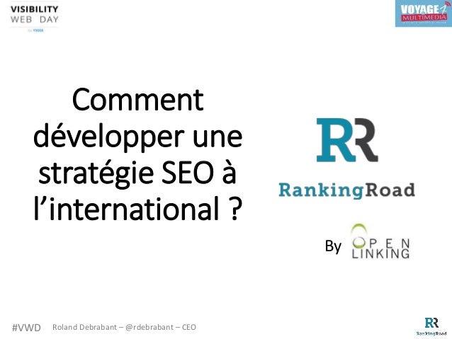 #VWD Roland Debrabant – @rdebrabant – CEO Comment développer une stratégie SEO à l'international ? By