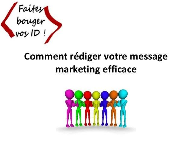 Comment rédiger votre message marketing efficace