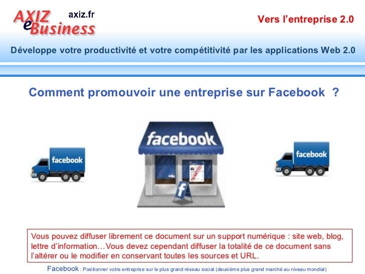 Comment promouvoir une entreprise sur Facebook  ? Vous pouvez diffuser librement ce document sur un support numérique: si...