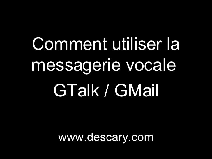 Comment utiliser la messagerie vocale  GTalk / GMail www.descary.com