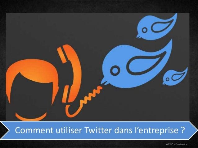 Comment utiliser Twitter dans l'entreprise ?AXIZ eBusiness
