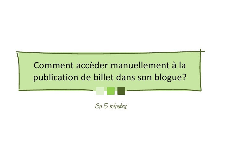 Comment accèder manuellement à lapublication de billet dans son blogue?               En 5 minutes