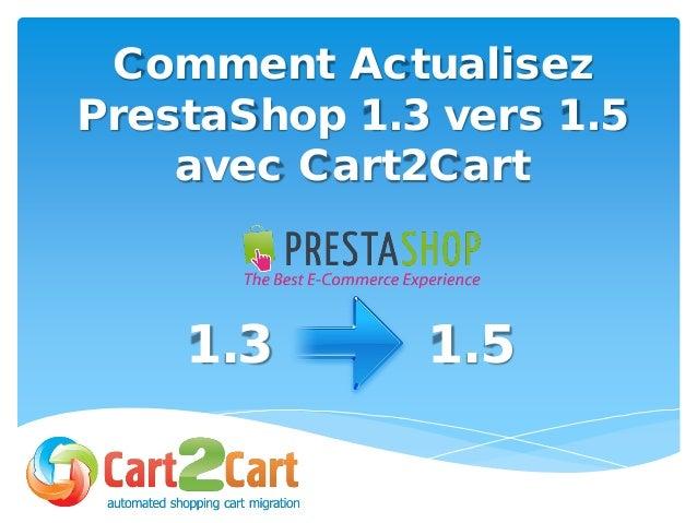Comment Actualisez PrestaShop 1.3 vers 1.5 avec Cart2Cart 1.3 1.5