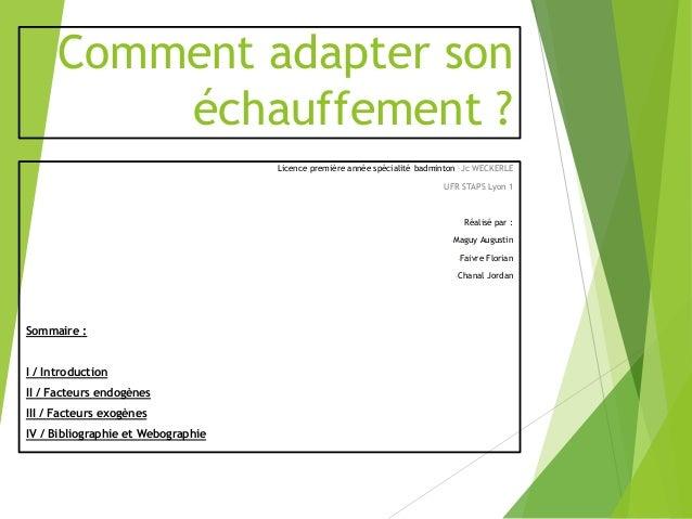 Comment adapter son  échauffement ?  Licence première année spécialité badminton –Jc WECKERLE  UFR STAPS Lyon 1  Réalisé p...