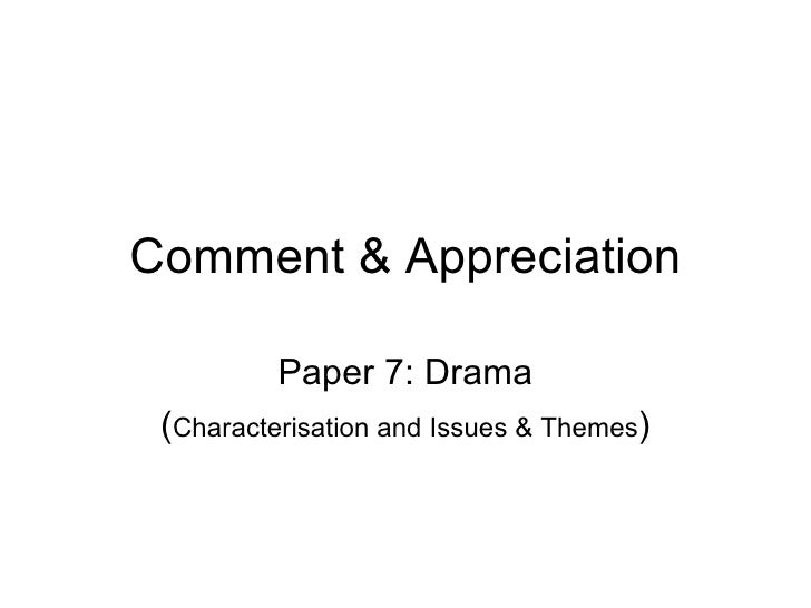 Comment & Appreciation Paper 7: Drama ( Characterisation and Issues & Themes )