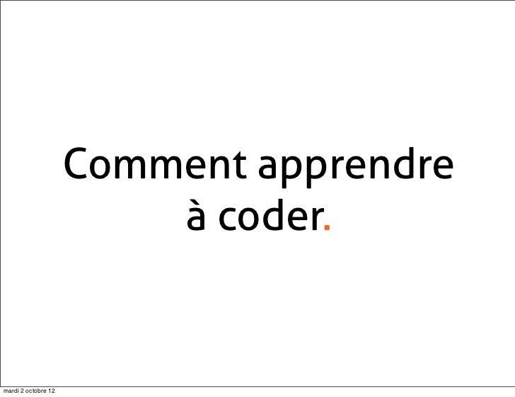 Comment apprendre                         à coder.mardi 2 octobre 12