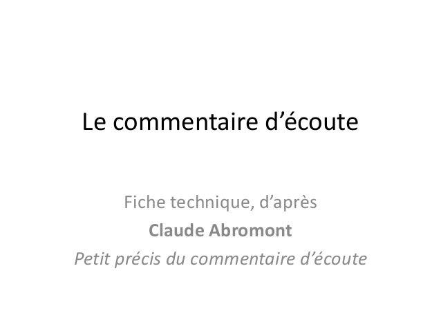 Le commentaire d'écoute Fiche technique, d'après Claude Abromont Petit précis du commentaire d'écoute