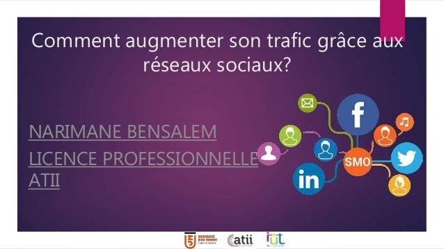 Comment augmenter son trafic grâce aux réseaux sociaux? NARIMANE BENSALEM LICENCE PROFESSIONNELLE ATII
