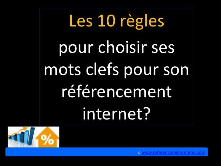 Les 10 règles pour choisir sesmots clefs pour son référencement    internet?            © www.referencement-immo.com