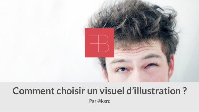 Par @kxrz Comment choisir un visuel d'illustration ?
