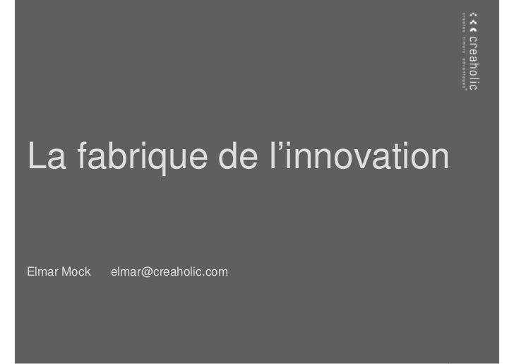 La fabrique de l'innovationElmar Mock   elmar@creaholic.com