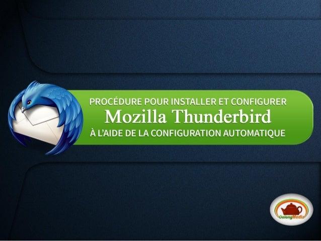 1. D'abord, si Thunderbird n'est pas installé sur votre système, rendez-vous à l'adresse suivante pour télécharger la dern...