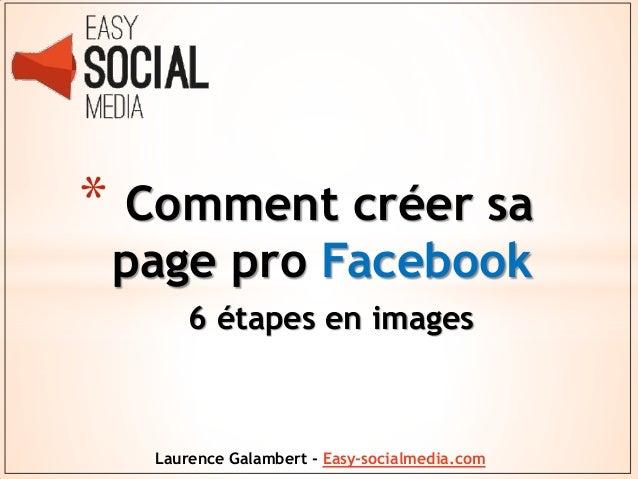 * Comment créer sa page pro Facebook 6 étapes en images  Laurence Galambert - Easy-socialmedia.com