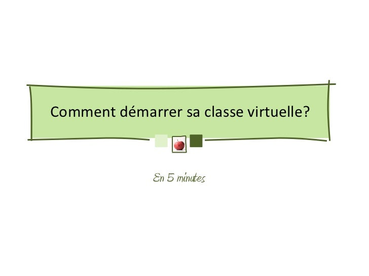 Comment démarrer sa classe virtuelle?              En 5 minutes