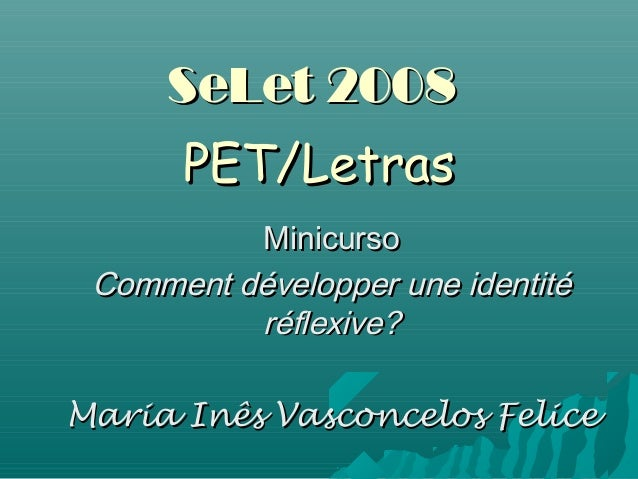 SeLet 2008SeLet 2008 PET/LetrasPET/Letras MinicursoMinicurso Comment développer une identitéComment développer une identit...