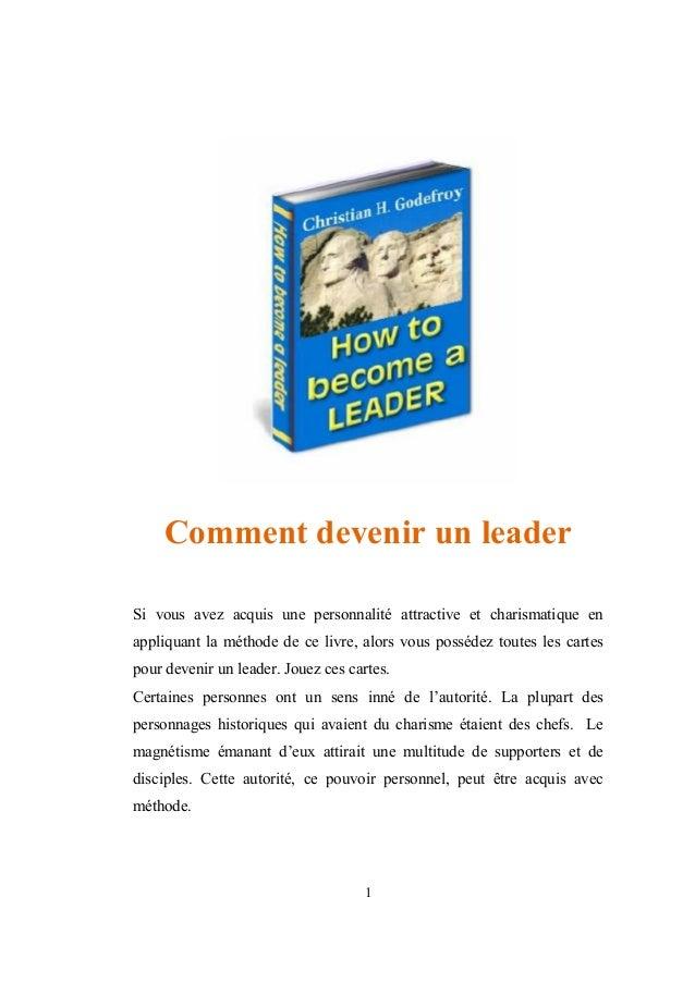 Comment devenir un leaderSi vous avez acquis une personnalité attractive et charismatique enappliquant la méthode de ce li...