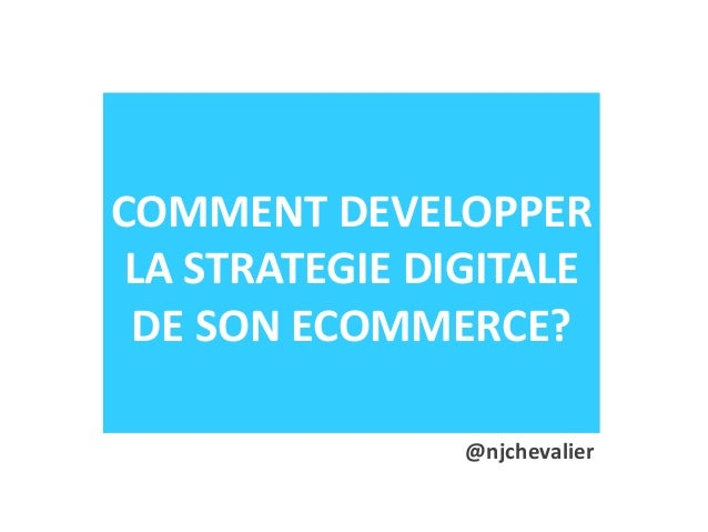 COMMENT DEVELOPPER LA STRATEGIE DIGITALE DE SON ECOMMERCE? @njchevalier
