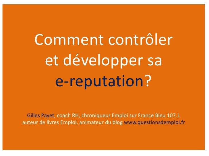 Comment contrôler     et développer sa      e-reputation?  Gilles Payet, coach RH, chroniqueur Emploi sur France Bleu 107....