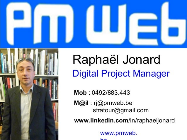 Raphaël JonardDigital Project ManagerMob : 0492/883.443M@il : rj@pmweb.be      stratour@gmail.comwww.linkedin.com/in/rapha...