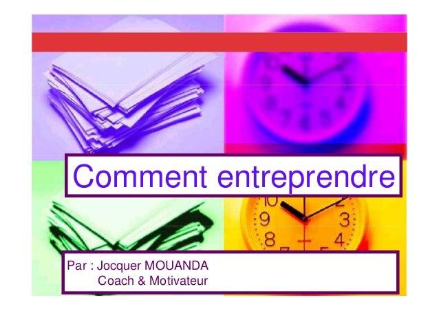 Comment entreprendre Par : Jocquer MOUANDA Coach & Motivateur