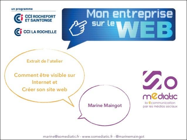 Extrait de l'atelier ! Comment être visible sur Internet et Créer son site web Marine Maingot marine@somediatic.fr - www.s...