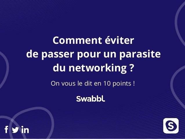 Comment éviter de passer pour un parasite du networking ? On vous le dit en 10 points !