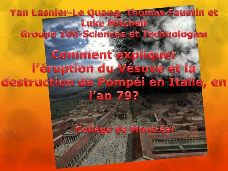 Yan Lasnier-Le Quang, Thomas Faustin et Luke Mitchell<br />Groupe 106-Sciences et Technologies<br />Comment expliquer <br ...