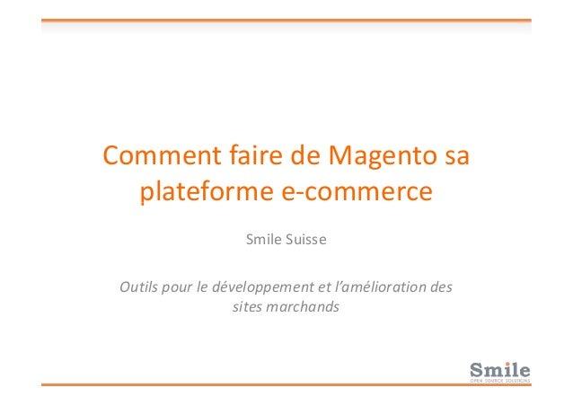Comment faire de Magento sa plateforme e-commerceplateforme e-commerce Smile Suisse Outils pour le développement et l'amél...