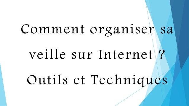 Comment organiser sa veille sur Internet ? Outils et Techniques