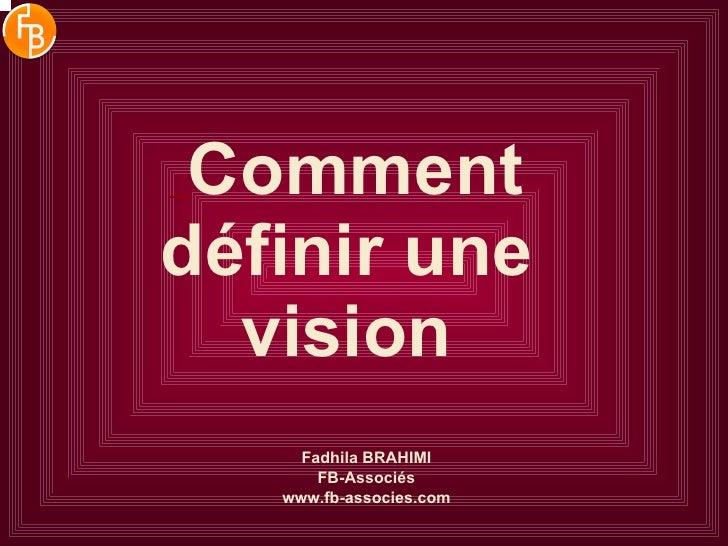 Comment définir une vision Fadhila BRAHIMI FB-Associés www.fb-associes.com