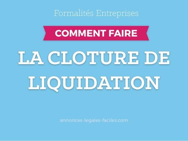 LA CLOTURE DE LIQUIDATION annonces-legales-faciles.com