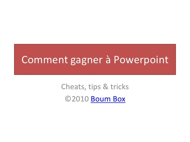 Comment gagner à Powerpoint<br />Cheats, tips & tricks<br />©2010 Boum Box<br />
